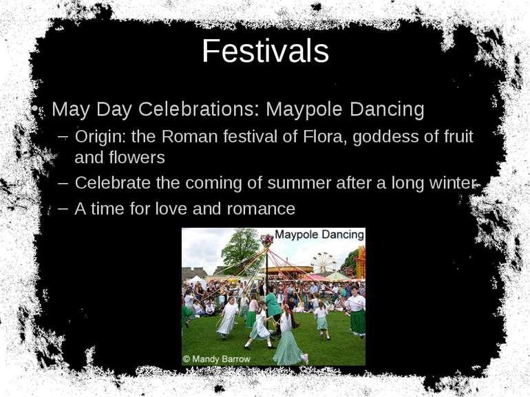 Festivals May Day Celebrations: Maypole Dancing Origin: the Roman festival of...