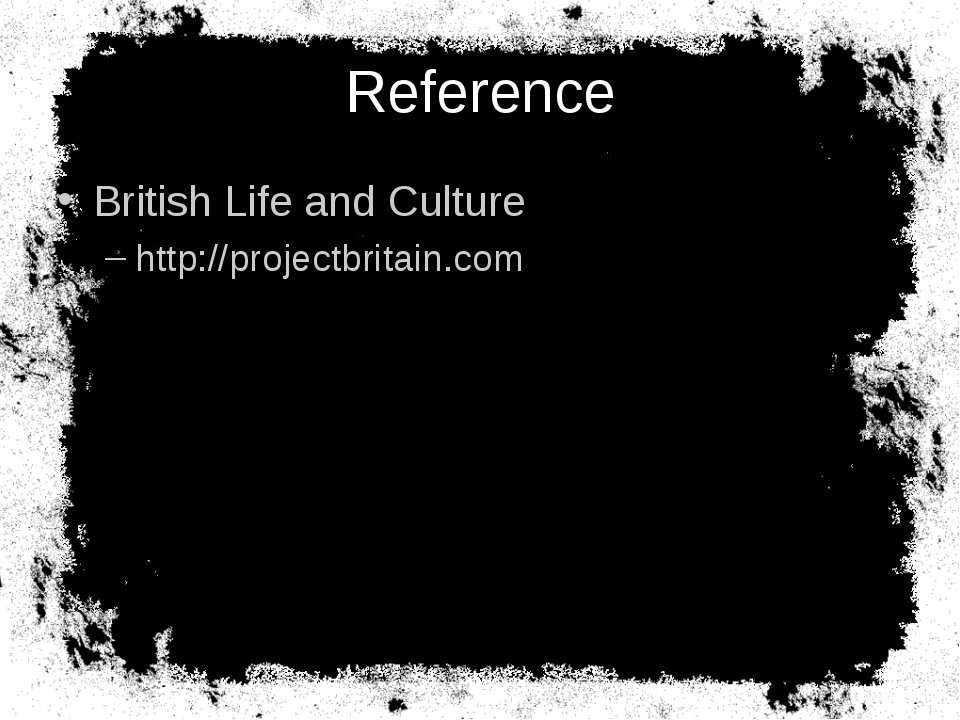 Reference British Life and Culture http://projectbritain.com