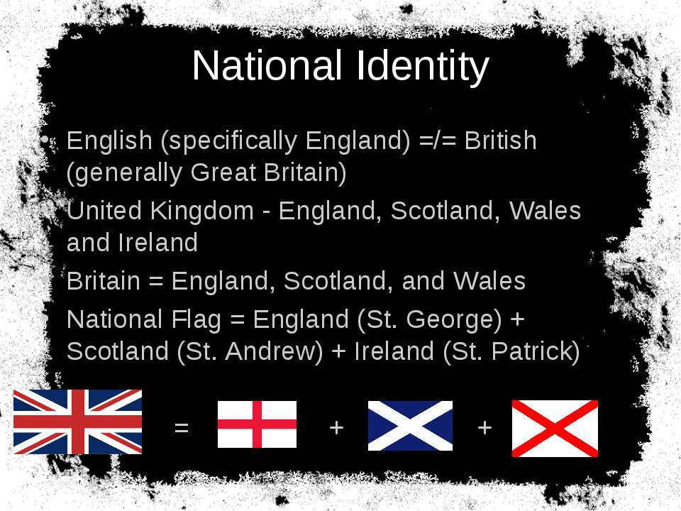 National Identity English (specifically England) =/= British (generally Great...