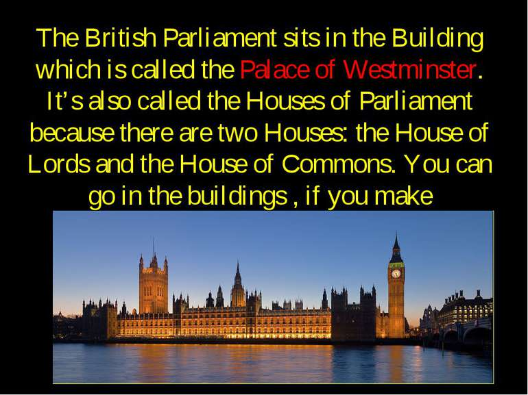 The British Parliament sits in the Building which is called the Palace of Wes...