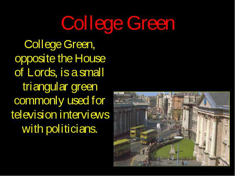 College Green College Green, opposite the House of Lords, is a small triangul...