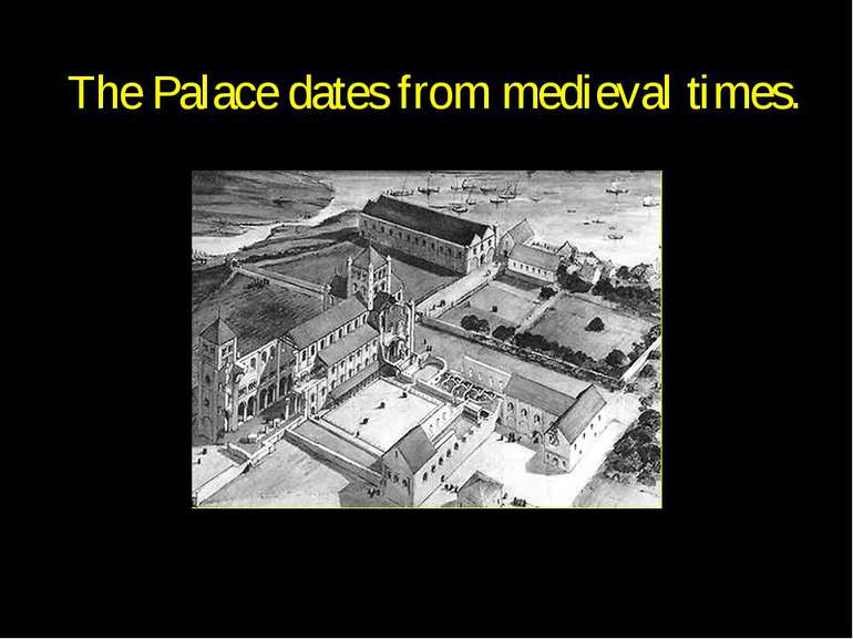 The Palace dates from medieval times.