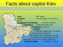 Facts about capital Kiev Area: 827 sq km Location: Kiev an region, on the Riv...
