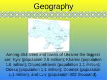 Among 454 cities and towns of Ukraine the biggest are: Kyiv (population 2.6 m...