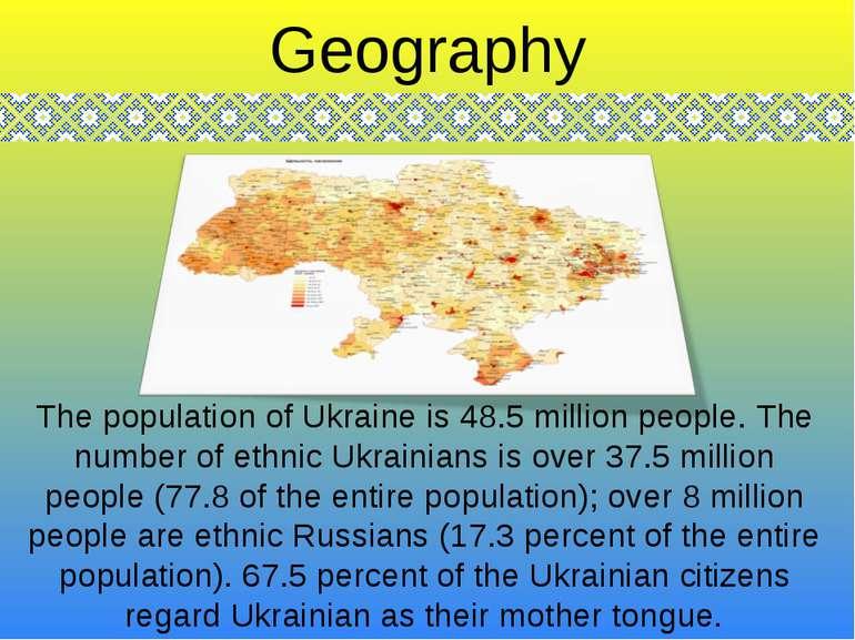 The population of Ukraine is 48.5 million people. The number of ethnic Ukrain...