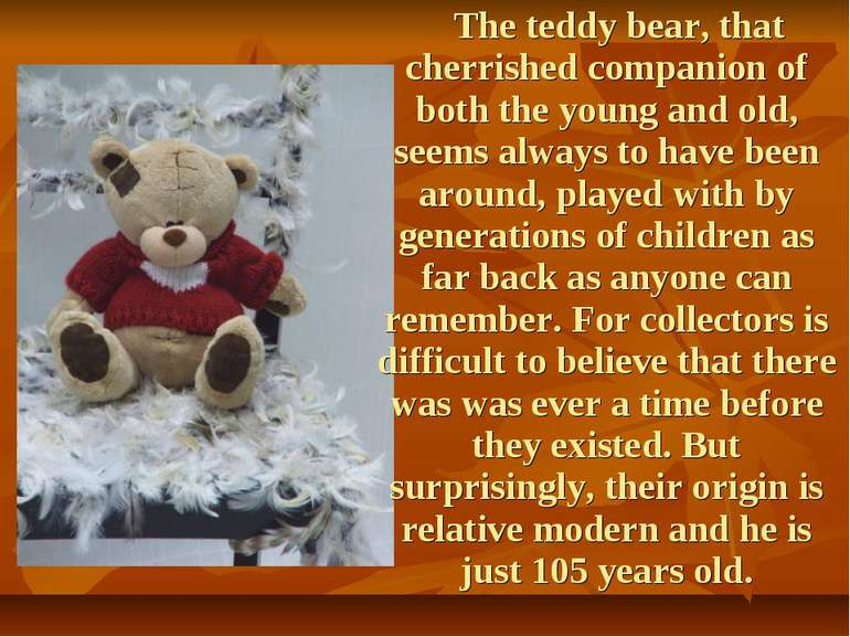 The teddy bear, that cherrished companion of both the young and old, seems al...