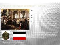 Проголошення німецької імперії Державна символіка Німецької імперії. 18 січня...