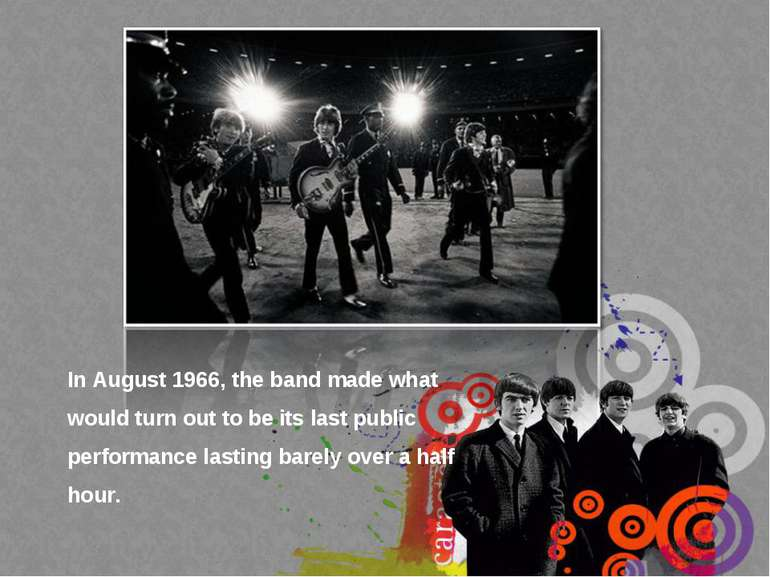 In August 1966, the band made what would turn out to be its last public perfo...
