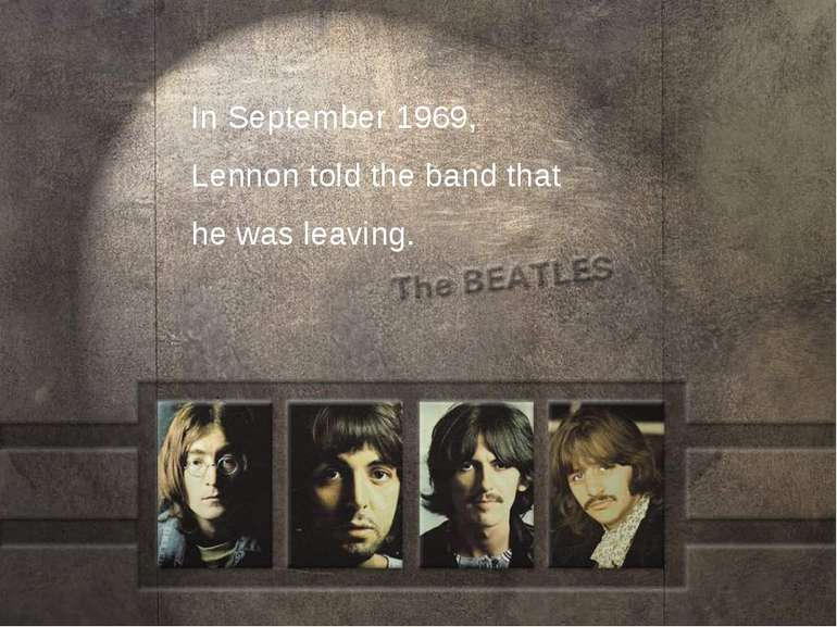In September 1969, Lennon told the band that he was leaving.