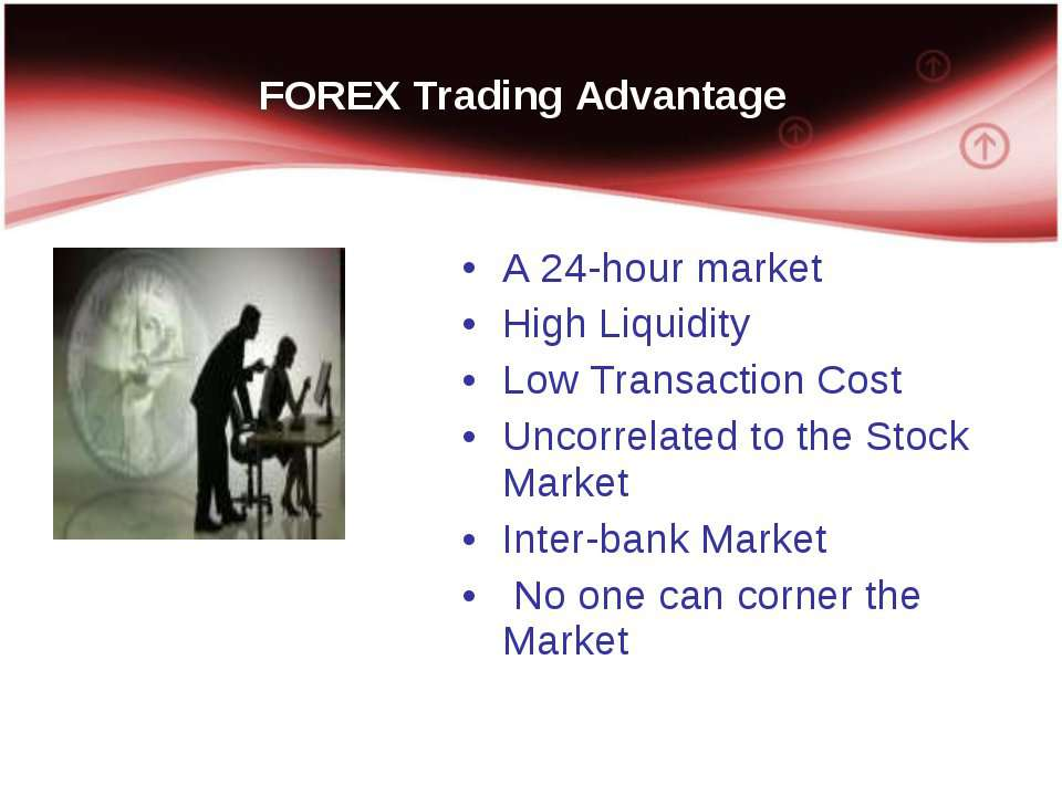 FOREX Trading Advantage A 24-hour market High Liquidity Low Transaction Cost ...