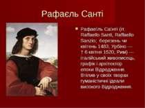 Рафаєль Санті Рафае ль Са нті (іт. Raffaello Santi, Raffaello Sanzio; березен...