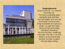 Dnepropetrovsk Dnepropetrovsk is a dynamic and lively city. The city is surpr...