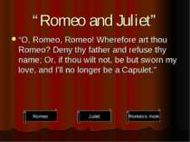"""Romeo and Juliet"" ""O, Romeo, Romeo! Wherefore art thou Romeo? Deny thy fathe..."