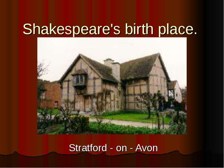 Shakespeare's birth place. Stratford - on - Avon
