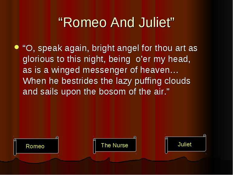 """Romeo And Juliet"" ""O, speak again, bright angel for thou art as glorious to ..."