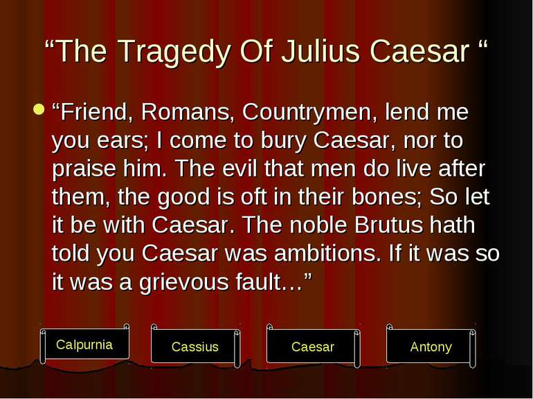 """The Tragedy Of Julius Caesar "" ""Friend, Romans, Countrymen, lend me you ears..."