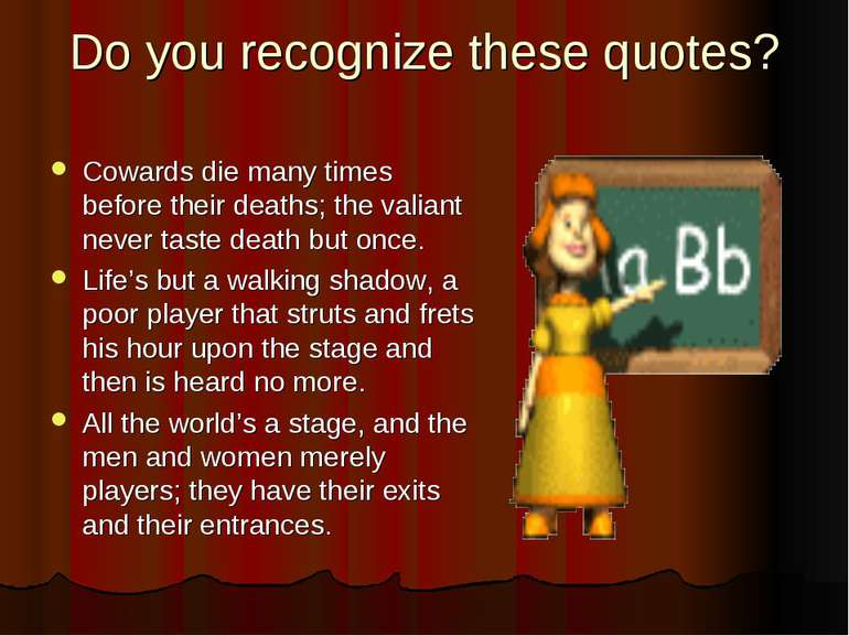 Do you recognize these quotes? Cowards die many times before their deaths; th...
