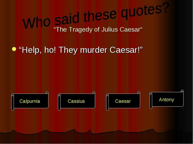 """The Tragedy of Julius Caesar"" ""Help, ho! They murder Caesar!"" Calpurnia Cass..."