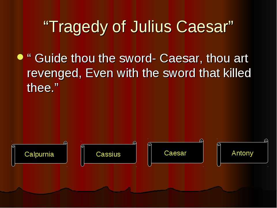 """Tragedy of Julius Caesar"" "" Guide thou the sword- Caesar, thou art revenged,..."
