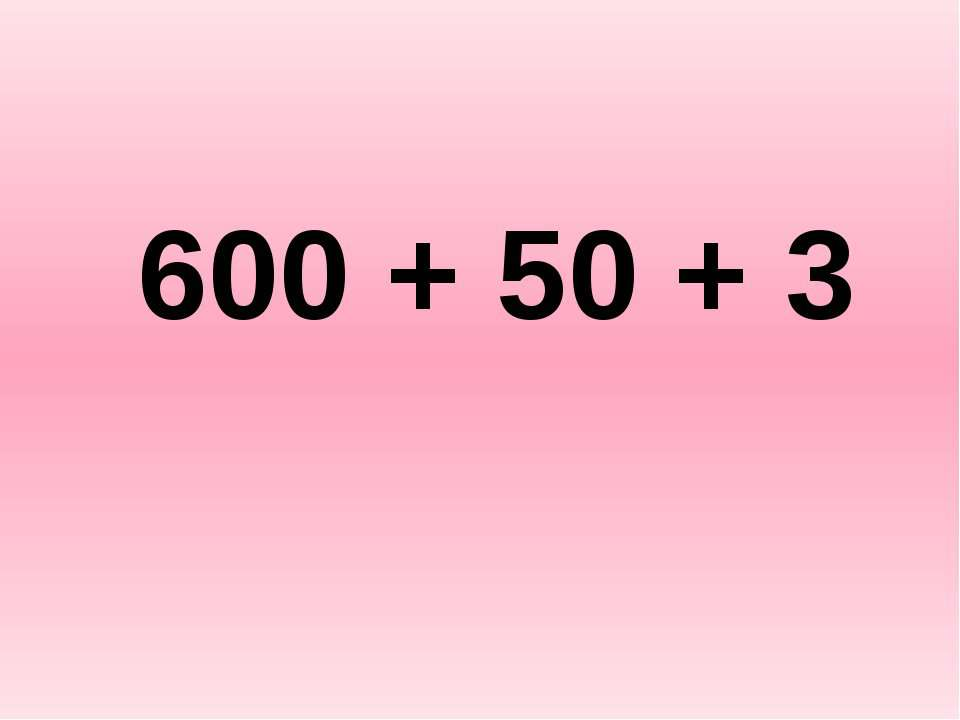 600 + 50 + 3