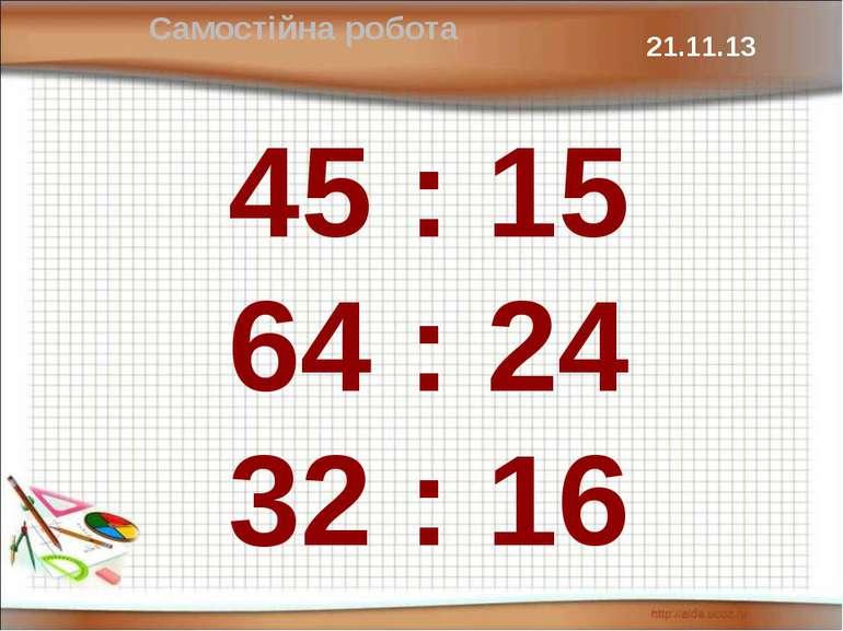 45 : 15 64 : 24 32 : 16 Самостійна робота