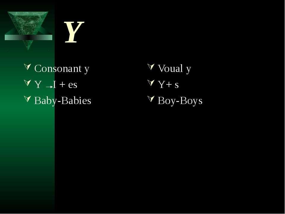 Y Consonant yY I + esBaby-Babies