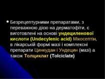 Безрецептурними препаратами, з переважною дією на дерматофіти, є виготовлені ...