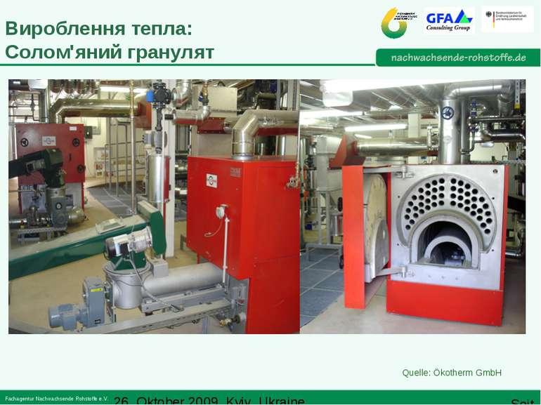 Вироблення тепла: Солом'яний гранулят Quelle: Ökotherm GmbH 26. Oktober 2009,...