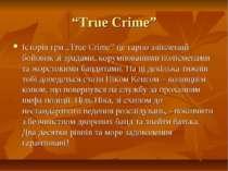 """""""True Crime"""" Історія гри """"True Crime"""" це гарно зліплений бойовик зі зрадами, ..."""