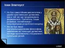 Іоан Златоуст Не був самостійним мислителем у царині християнської догматики,...