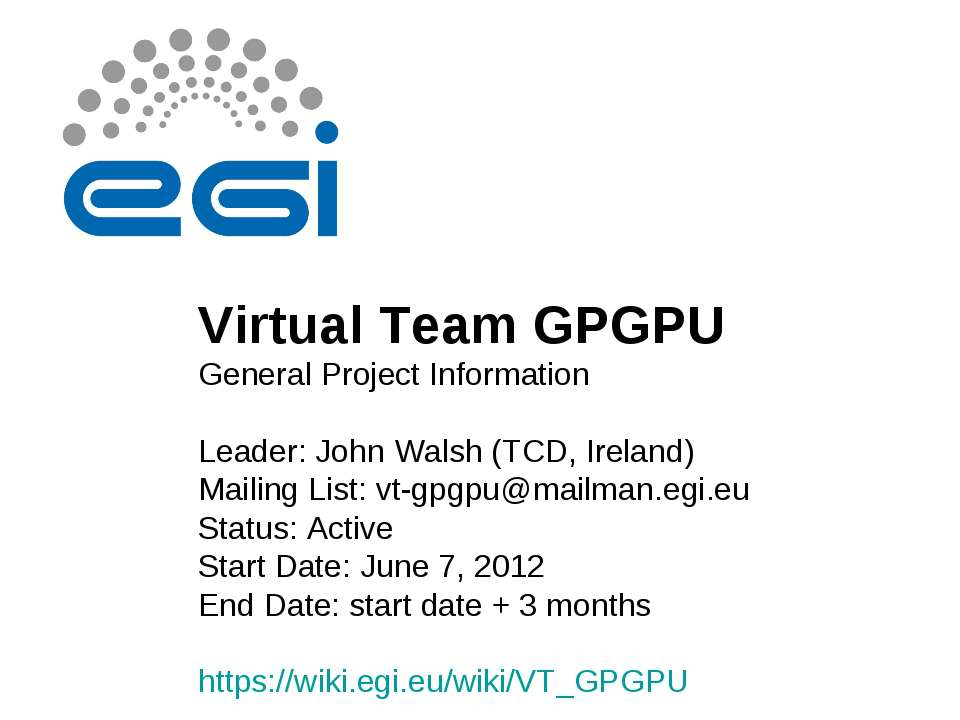 Virtual Team GPGPU General Project Information Leader: John Walsh (TCD, Irela...