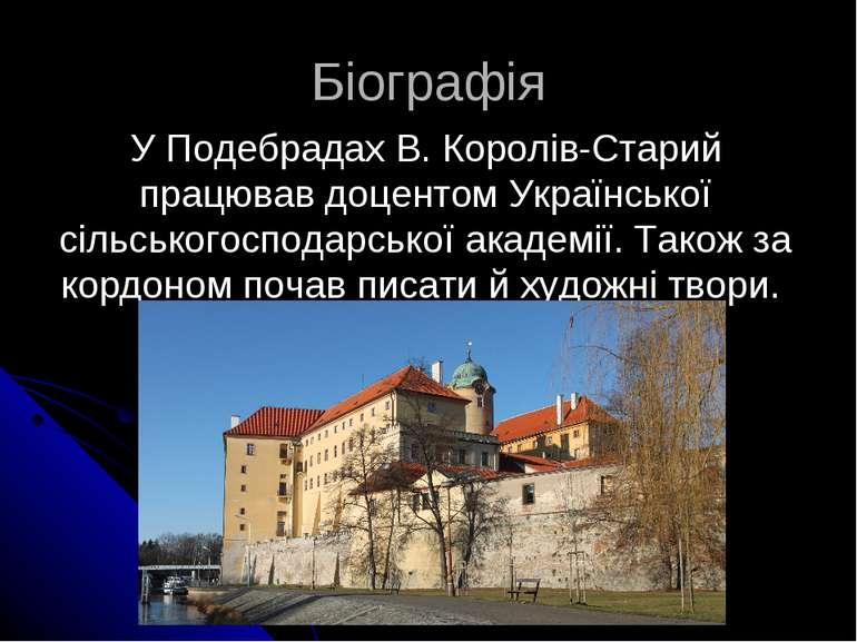 Біографія У Подебрадах В. Королів-Старий працював доцентом Української сільсь...