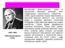 1902–1984 Нобелівська премія (1933) Англійський фізик-теоретик, один із засно...