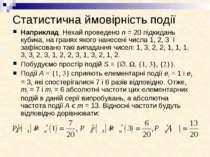 Статистична ймовірність події Наприклад. Нехай проведено n = 20 підкидань куб...