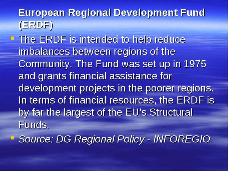 European Regional Development Fund (ERDF) The ERDF is intended to help reduce...