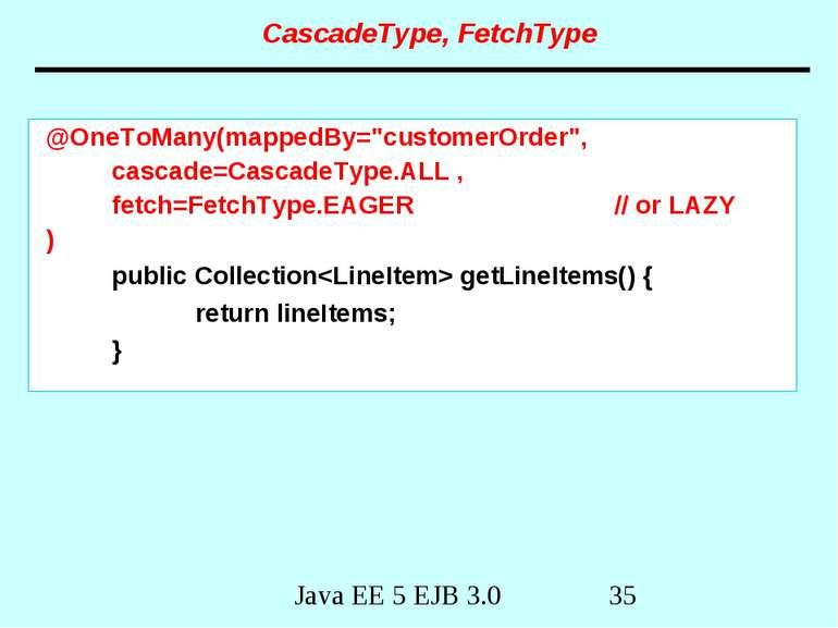 "CascadeType, FetchType @OneToMany(mappedBy=""customerOrder"", cascade=CascadeTy..."