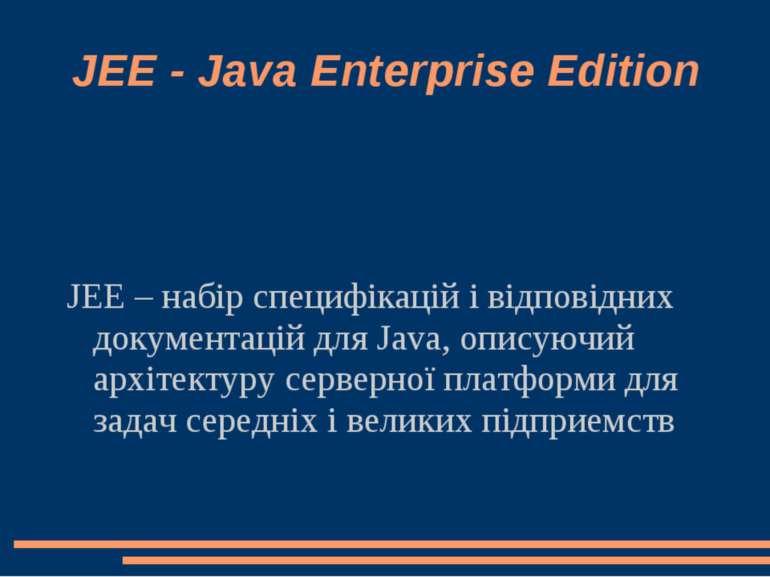 JEE - Java Enterprise Edition JEE – набір специфікацій і відповідних документ...