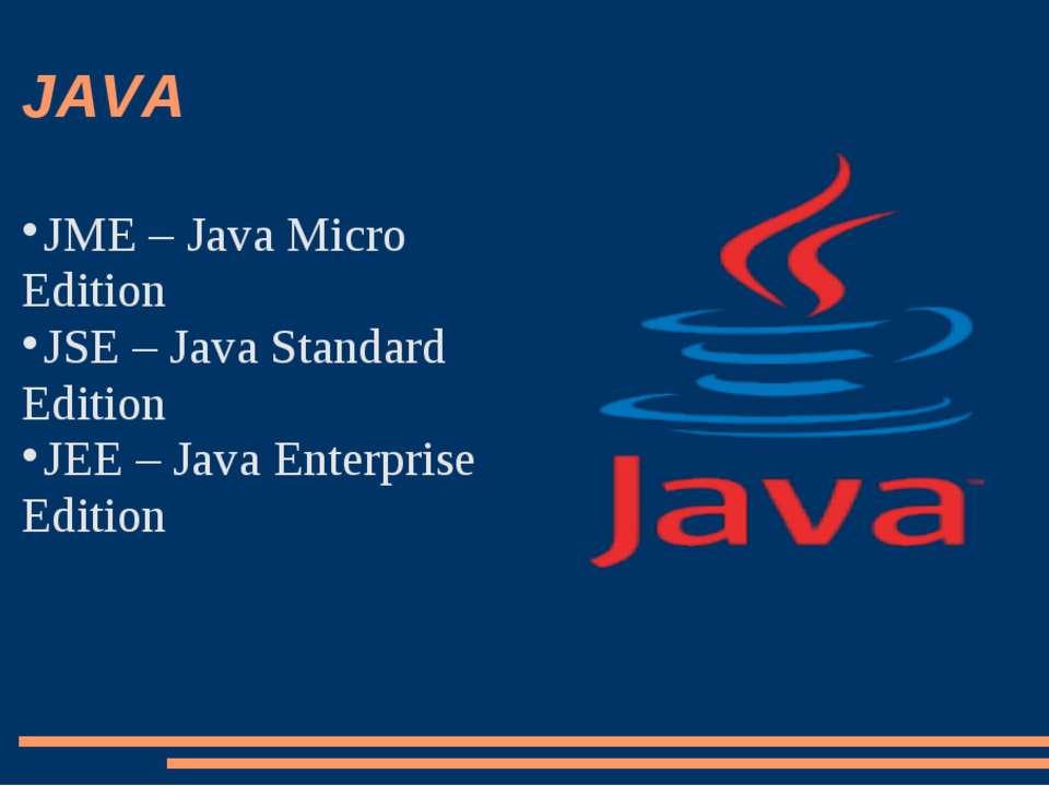 JAVA JME – Java Micro Edition JSE – Java Standard Edition JEE – Java Enterpri...