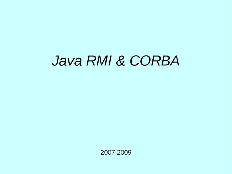 Java RMI & CORBA 2007-2009 Java RMI & CORBA