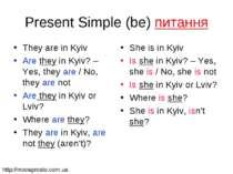 Present Simple (be) питання They are in Kyiv Are they in Kyiv? – Yes, they ar...
