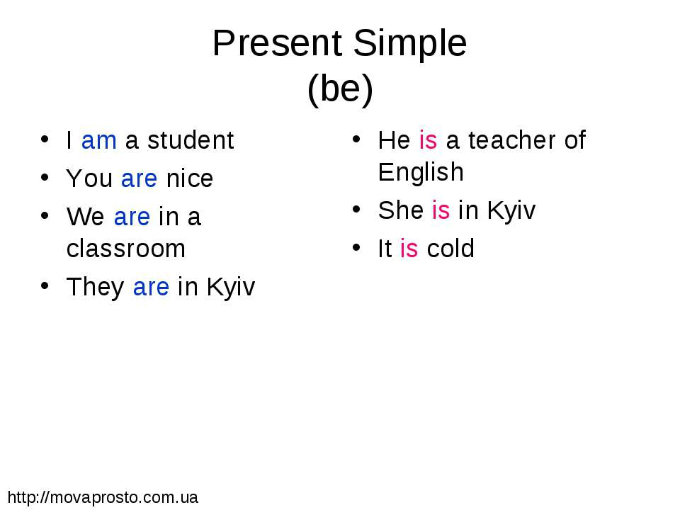 Present Simple (be) I am a student You are nice We are in a classroom They ar...
