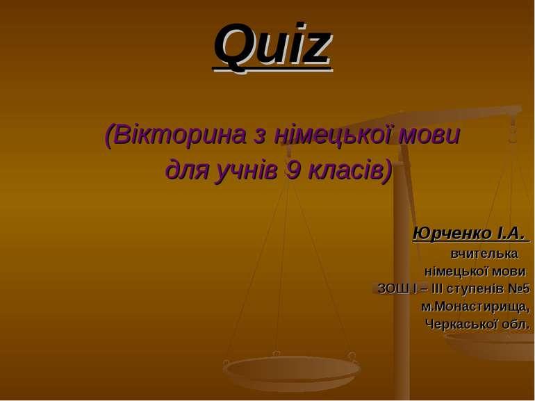 Quiz (Вікторина з німецької мови для учнів 9 класів) Юрченко І.А. вчителька н...
