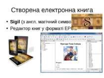 Створена електронна книга Sigil (з англ. магічний символ) Редактор книг у фор...