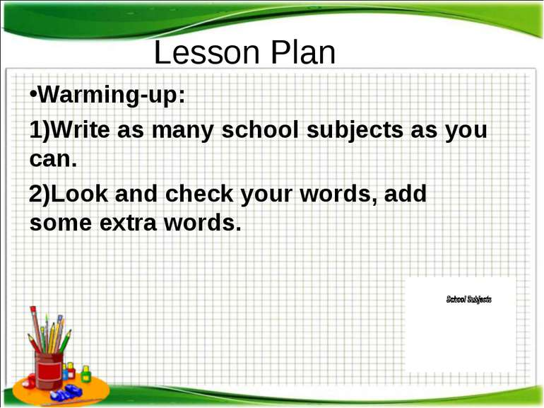 Lesson Plan Warming-up: 1)Write as many school subjects as you can. 2)Look an...