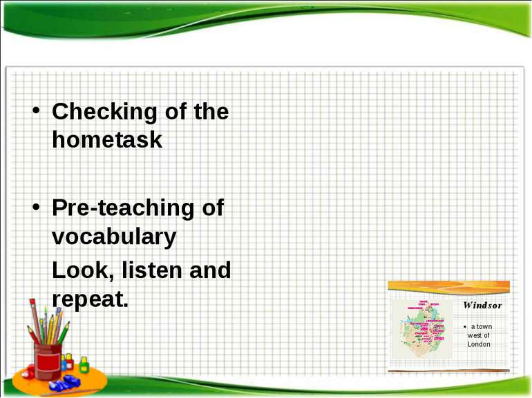 Checking of the hometask Pre-teaching of vocabulary Look, listen and repeat.