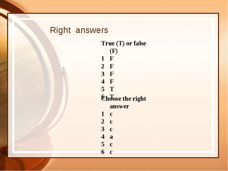 Right answers True (T) or false (F) F F F F T T Choose the right answer c c c...