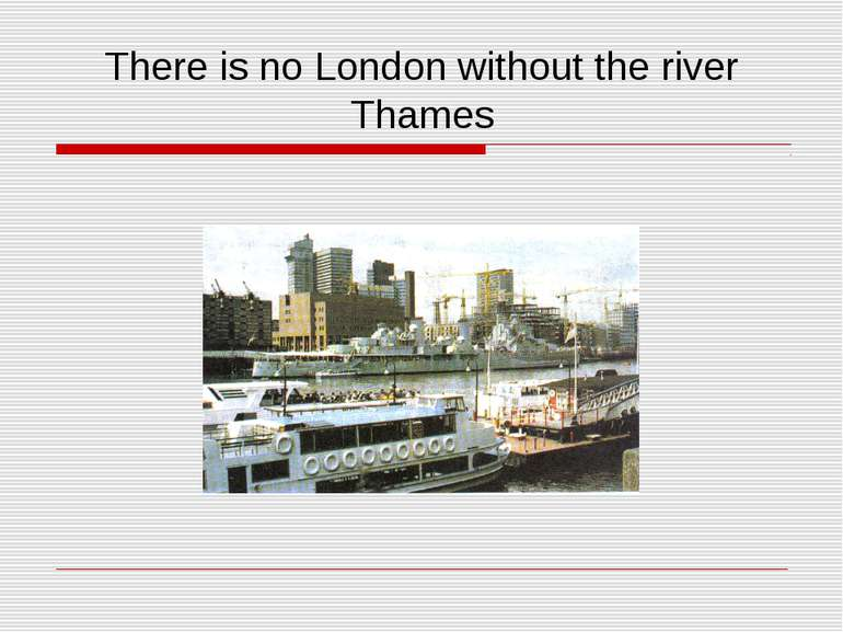 There is no London without the river Thames