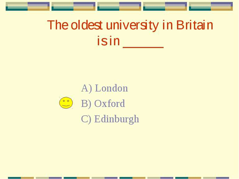 The oldest university in Britain is in ______ A) London B) Oxford C) Edinburgh
