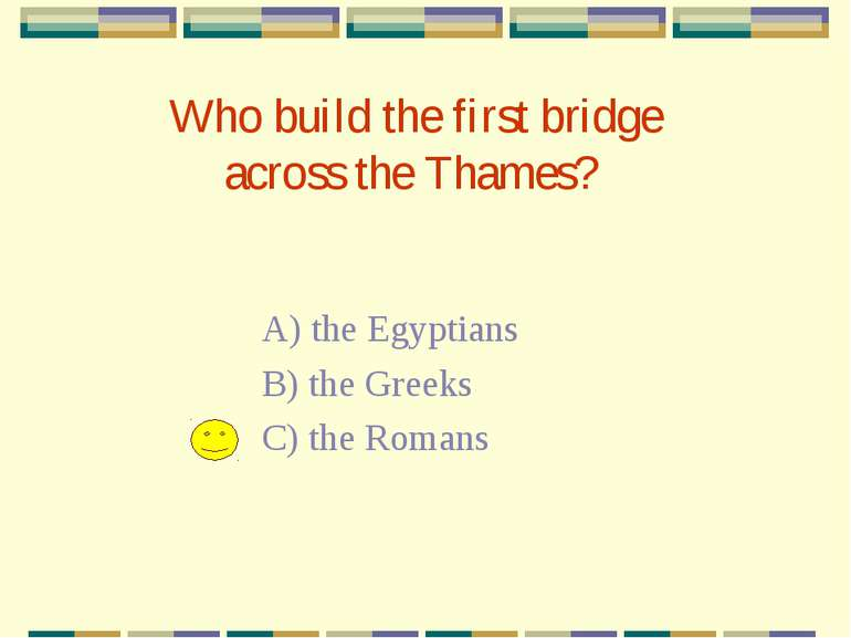 Who build the first bridge across the Thames? A) the Egyptians B) the Greeks ...
