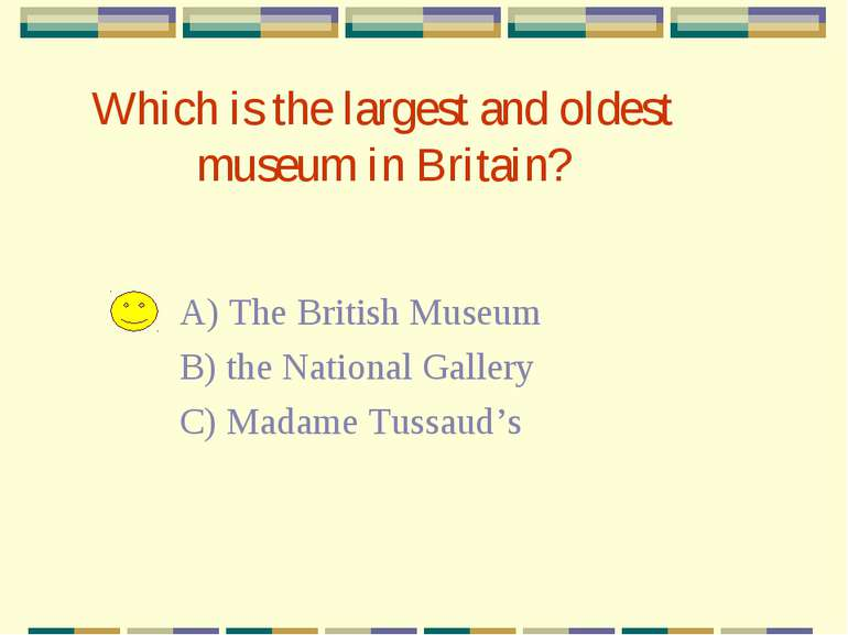Which is the largest and oldest museum in Britain? A) The British Museum B) t...